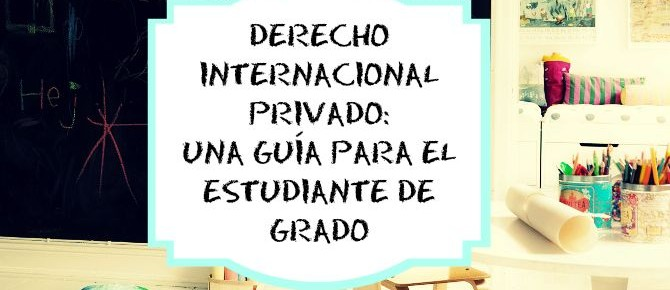 APROXIMACIÓN AL ESTUDIO DEL DERECHO INTERNACIONAL PRIVADO. UNA GUÍA PARA EL ESTUDIANTE DE GRADO EN DERECHO